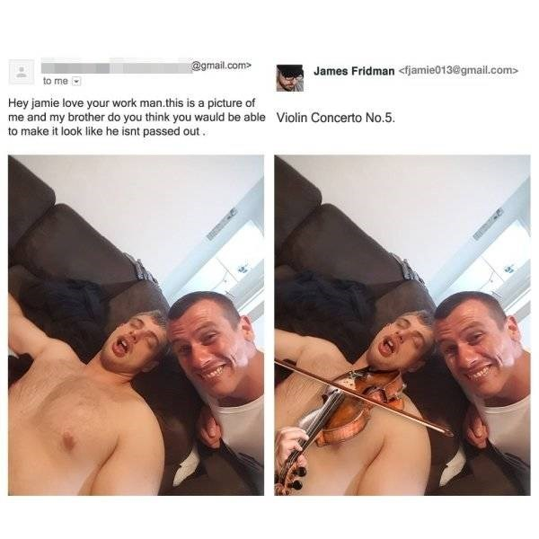 Face - @gmail.com> James Fridman <fjamie013@gmail.com> to me Hey jamie love your work man.this is a picture of me and my brother do you think you wauld be able to make it look like he isnt passed out Violin Concerto No.5