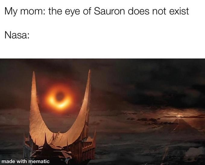 Heat - My mom: the eye of Sauron does not exist Nasa: made with mematic
