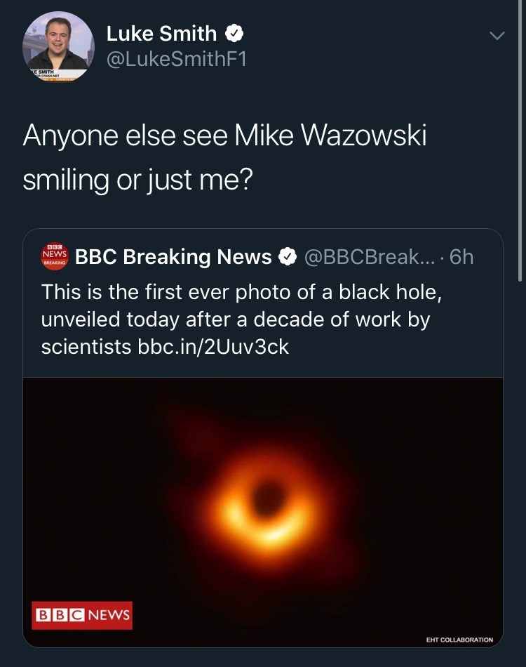 Text - Luke Smith @LukeSmithF1 E SMITH ORANET Anyone else see Mike Wazowski smiling or just me? @BBCBreak... .6h NEWS BBC Breaking News BREAKING This is the first ever photo of a black hole, unveiled today after a decade of work by scientists bbc.in/2Uuv3ck BBCNEWS EHT COLLABORATION