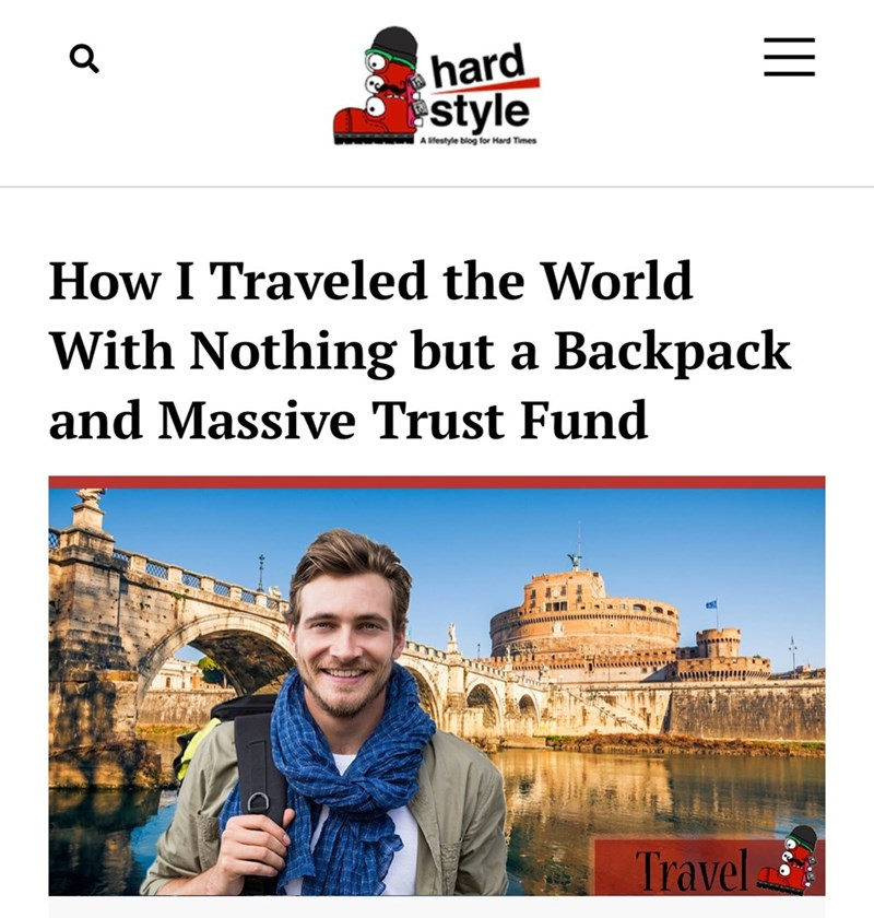 """Hard Style headline that reads, """"How I traveled the world with nothing but a backpack and a massive trust fund"""""""