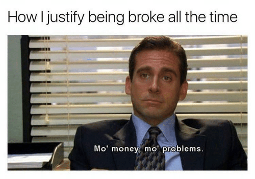 poor meme - Businessperson - How I justify being broke all the time Mo' money, mo' problems.