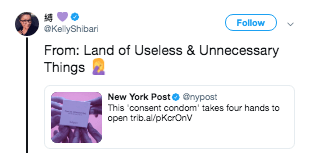 Text - Follow @KellyShibari From: Land of Useless & Unnecessary Things New York Posto Gnypost This consent condom' takes four hands to open trib.al/pKcrOnV