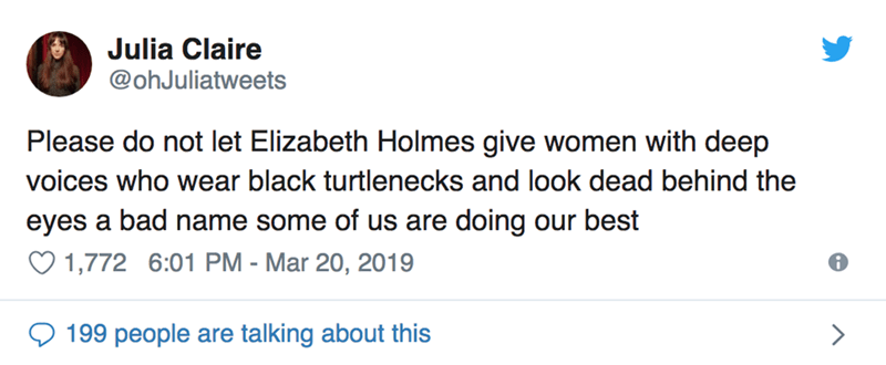 twitter post Please do not let Elizabeth Holmes give women with deep voices who wear black turtlenecks and look dead behind the eyes a bad name some of us are doing our best