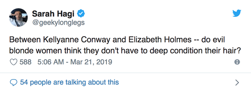 twitter post Between Kellyanne Conway and Elizabeth Holmes do evil blonde women think they don't have to deep condition their hair?