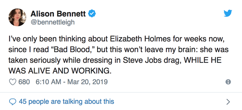 """twitter post I've only been thinking about Elizabeth Holmes for weeks now, since I read """"Bad Blood,"""" but this won't leave my brain: she was taken seriously while dressing in Steve Jobs drag, WHILE HE WAS ALIVE AND WORKING"""