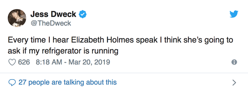 twitter post Every time I hear Elizabeth Holmes speak I think she's going to ask if my refrigerator is running