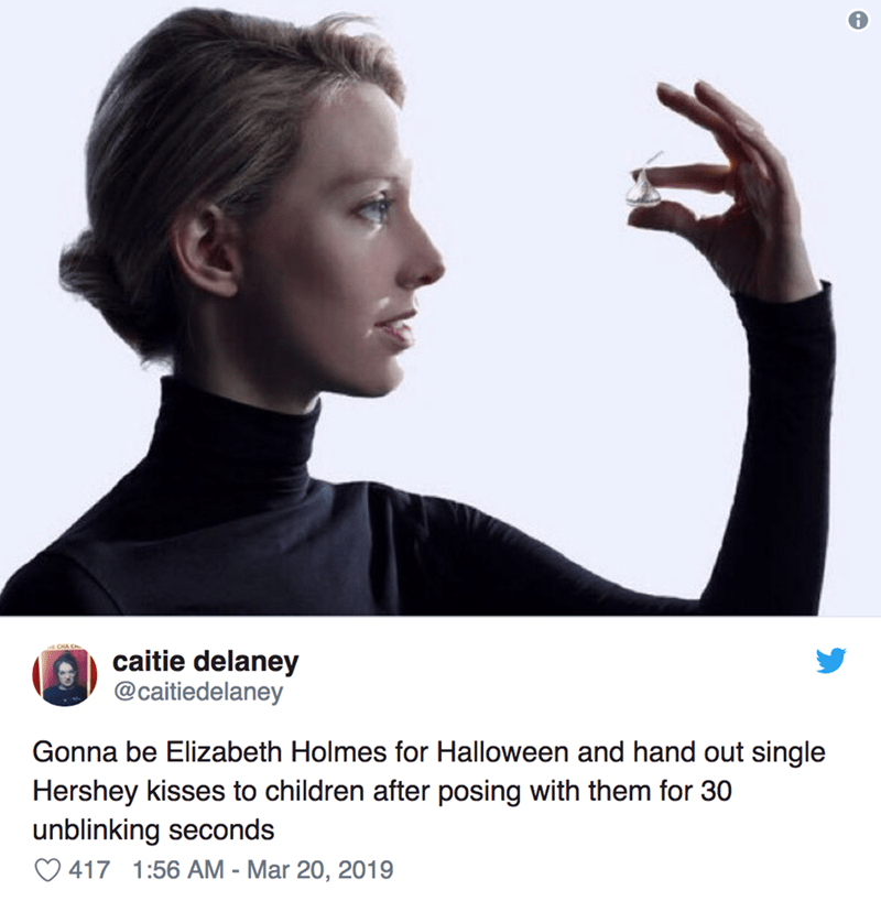 twitter post Gonna be Elizabeth Holmes for Halloween and hand out single Hershey kisses to children after posing with them for 30 unblinking seconds