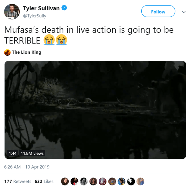 Text - Tyler Sullivan Follow @TylerSully Mufasa's death in live action is going to be TERRIBLE The Lion King 1:44 11.8M views 6:26 AM - 10 Apr 2019 177 Retweets 632 Likes