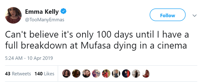Product - Emma Kelly Follow @TooManyEmmas Can't believe it's only 100 days until I have a full breakdown at Mufasa dying in a cinema 5:24 AM 10 Apr 2019 43 Retweets 140 Likes