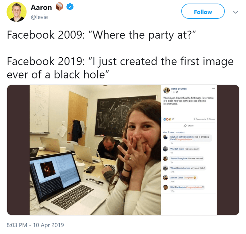"twitter post picture of katie bouman Facebook 2009: ""Where the party at?"" Facebook 2019: ""I just created the first image ever of a black hole"""