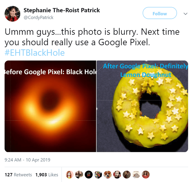 twitter post Ummm guys...this photo is blurry. Next time you should really use a Google Pixel. picture of black hole next to picture of lemon donut with stars on it
