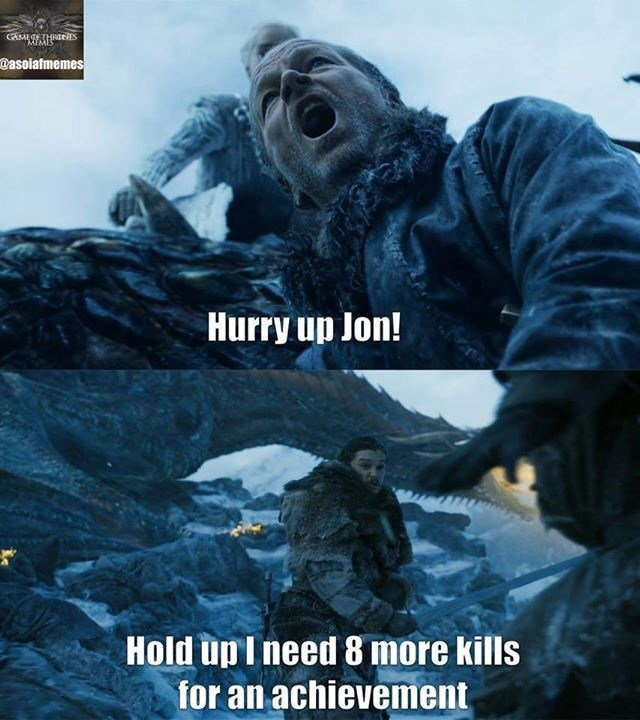 Action-adventure game - GAMEGETHRIeES MEMES @asoiafmemes Hurry up Jon! Hold up I need 8 more kills for an achievement