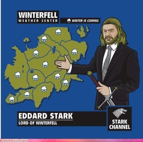 Cartoon - WINTERFELL WINTER IS COMING WEATHER CENTER EDDARD STARK LORD OF WINTERFELL STARK CHANNEL ROFLRAZZICOM