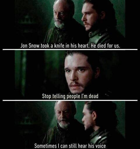 Photo caption - Jon Snow took a knife in his heart. He died for us. Stop telling people lI'm dead Sometimes I can still hear his voice