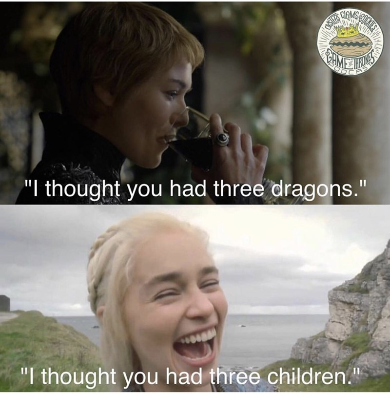 """Facial expression - """"I thought you had three dragons."""" """"I thought you had three children."""" ill SHO"""