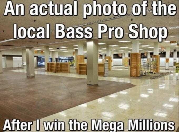 Floor - An actual photo of the local Bass Pro Shop eClaydRivers After I win the Mega Millions,