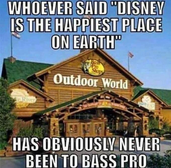 """Building - WHOEVER SAID """"DISNEY IS THE HAPPIEST PLACE ON EARTH"""" Outdoor World River HAS OBVIOUSLY NEVER BEEN TO BASS PRO"""