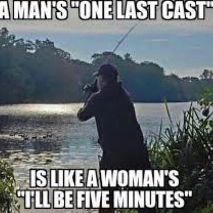 """Photo caption - A MAN'S """"ONE LAST CAST IS LIKE A WOMAN'S TLL BE FIVE MINUTES"""""""