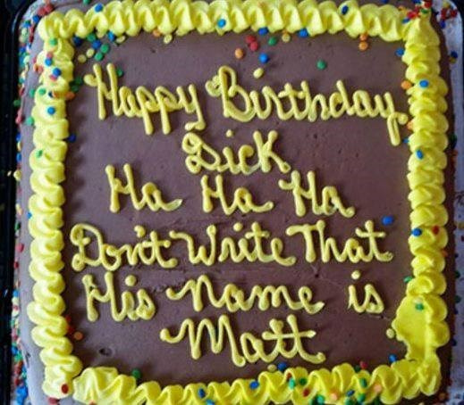 """Birthday cake with frosting that reads, """"Happy birthday Dick - ha ha ha don't write that, his name is Matt"""""""