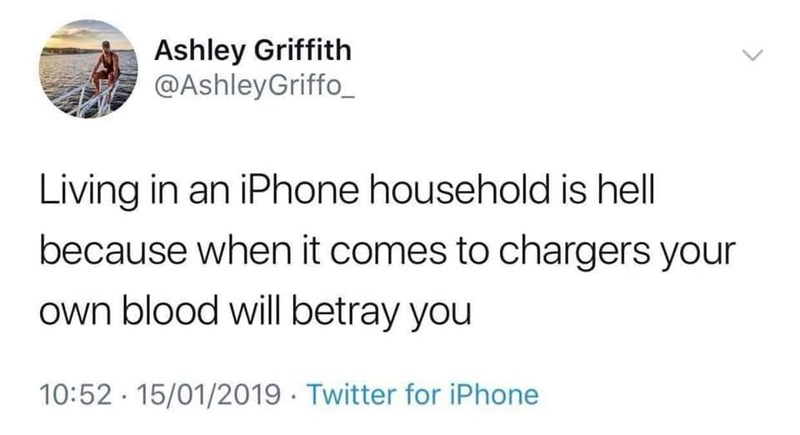 Text - Ashley Griffith @AshleyGriffo Living in an iPhone household is hell because when it comes to chargers your own blood will betray you 10:52 15/01/2019 Twitter for iPhone