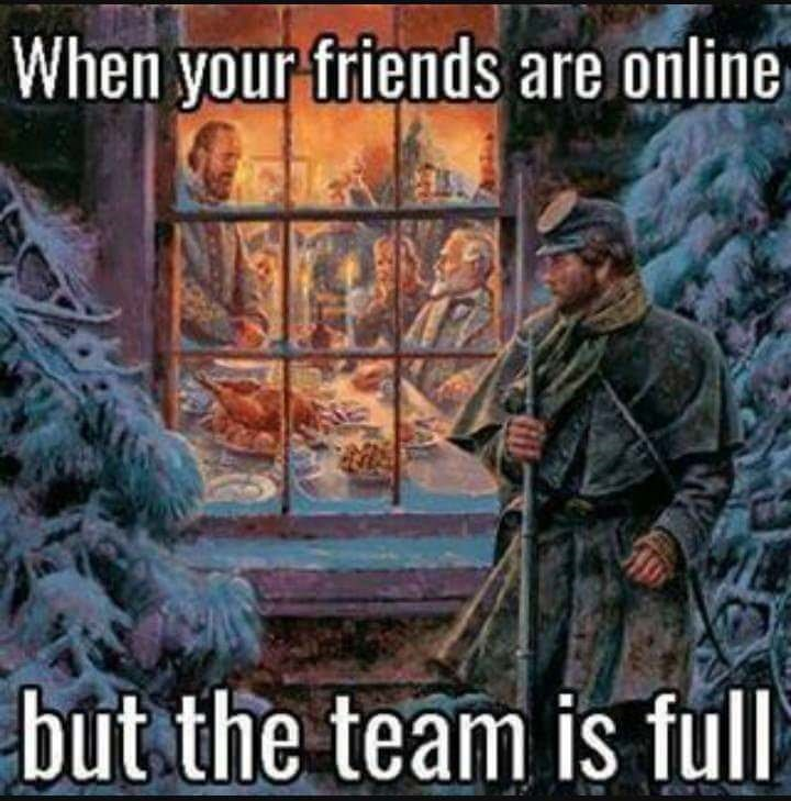 Photo caption - When your friends are online but the team is full