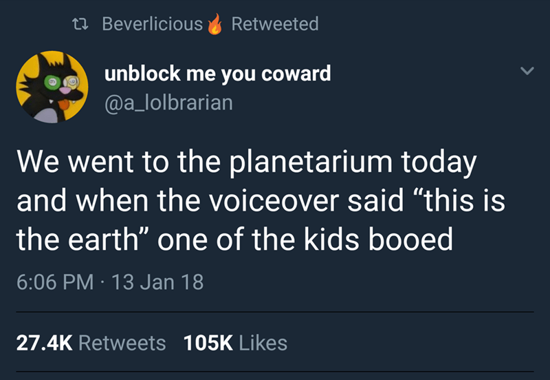 """Tweet that reads, """"We went to the planetarium today and when the voice over said 'this is the earth' one of the kids booed"""""""