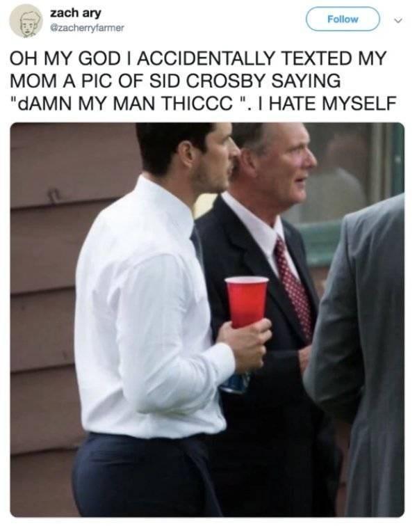"Product - zach ary Follow @zacherryfarmer OH MY GOD I ACCIDENTALLY TEXTED MY MOM A PIC OF SID CROSBY SAYING ""dAMN MY MAN THICCC "". I HATE MYSELF"