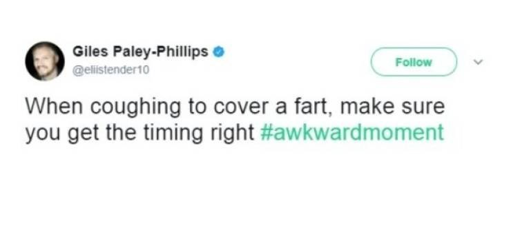 Text - Giles Paley-Phillips Follow @elilistender10 When coughing to cover a fart, make sure you get the timing right #awkwardmoment