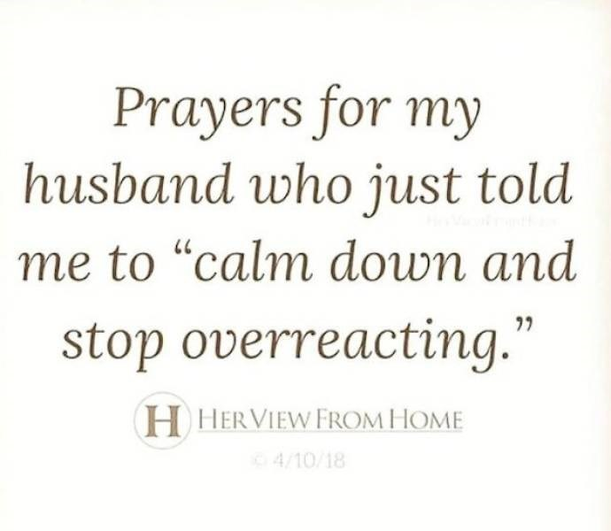 """Text - Prayers for my husband who just told me to """"calm down and stop overreacting."""" H HERVIEW FROM HOME 4/10/18"""