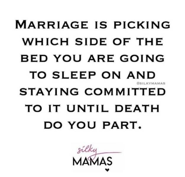 Text - MARRIAGE IS PICKING WHICH SIDE OF THE BED YOU ARE GOING TO SLEEP ON AND eSILKYMAMAS STAYING COM MITTED TO IT UNTIL DEATH DO YOU PART. MAMAS