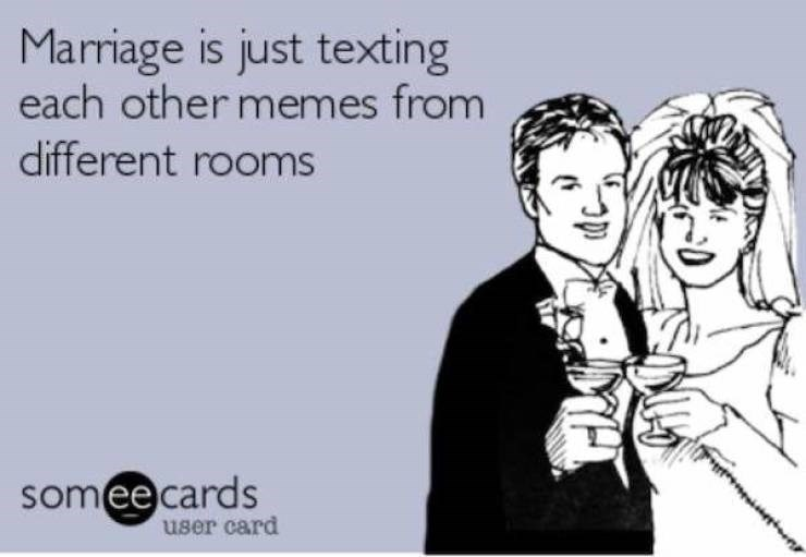 Cartoon - Marriage is just texting each other memes from different rooms someecards user card