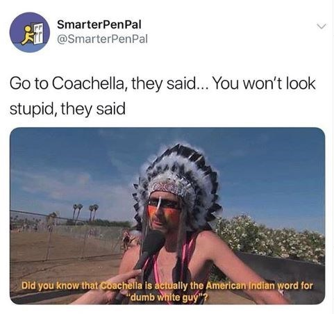 Tweet about looking dumb at Coachella with pic of white guy in Native headdress being interviewed