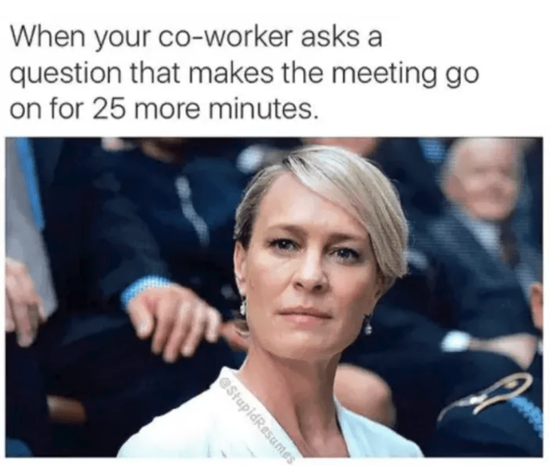 work meme - Hair - When your co-worker asks a question that makes the meeting go on for 25 more minutes. @StapidResumes