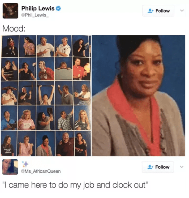 """work meme - Facial expression - Philip Lewis OPhil Lewis 2 Follow Mood: Follow Ms AfricanQueen """"I came here to do my job and clock out"""""""