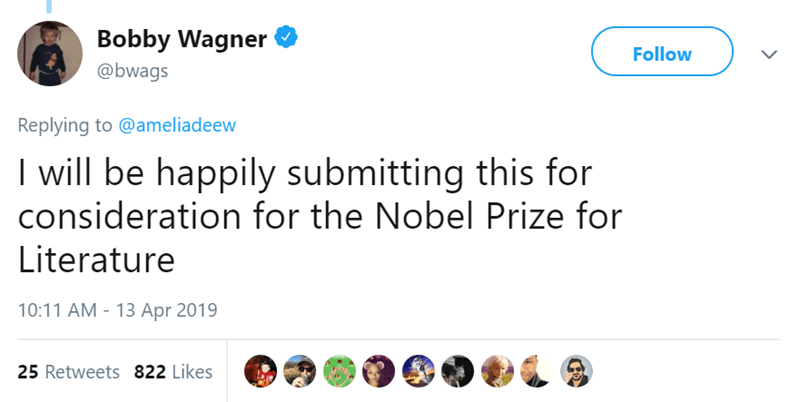 Text - Bobby Wagner Follow @bwags Replying to @ameliadeew I will be happily submitting this for consideration for the Nobel Prize for Literature 10:11 AM - 13 Apr 2019 25 Retweets 822 Likes
