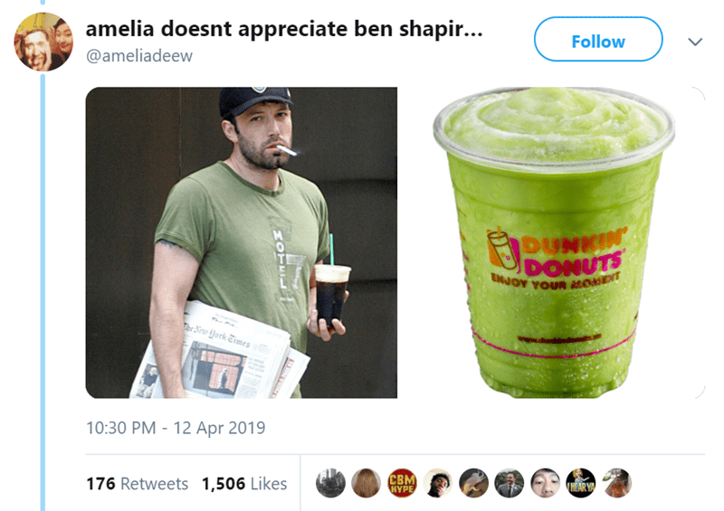 Product - amelia doesnt appreciate ben shapir... Follow @ameliadeew DUNKIN DONUTS he Nra ork Eimes 10:30 PM 12 Apr 2019 CBM HYPE 176 Retweets 1,506 Likes HEARY