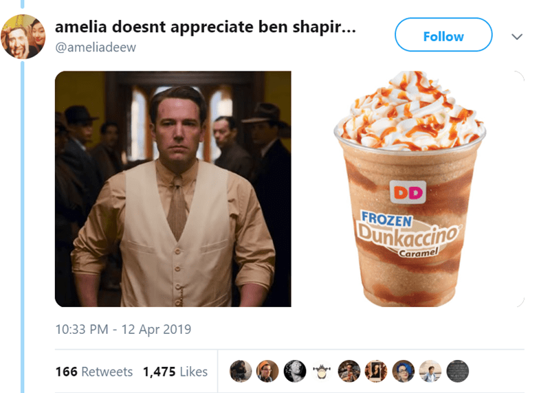 Food - amelia doesnt appreciate ben shapir... Follow @ameliadeew DD FROZEN Dunkaccino Caramel 10:33 PM - 12 Apr 2019 166 Retweets 1,475 Likes