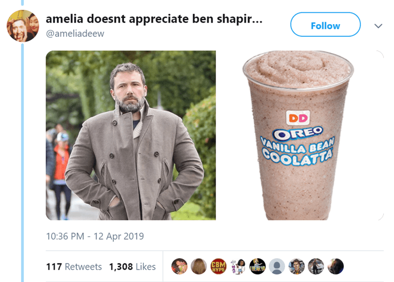 Product - amelia doesnt appreciate ben shapi... Follow @ameliadeew DD OREO ANILLA BEAN COOLATTA 10:36 PM 12 Apr 2019 CBM HYPE 117 Retweets 1,308 Likes HEAR Y