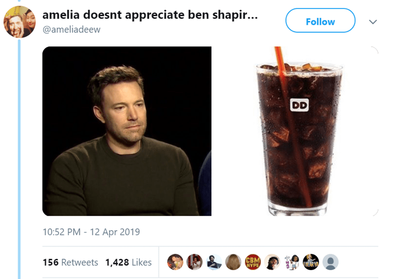 Drink - amelia doesnt appreciate ben shapir... Follow @ameliadeew DD 10:52 PM 12 Apr 2019 CBM HYPE 156 Retweets 1,428 Likes HEAR YA