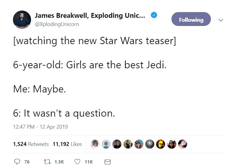 twitter post watching the new Star Wars teaser] 6-year-old: Girls are the best Jedi. Me: Maybe. 6: It wasn't a question