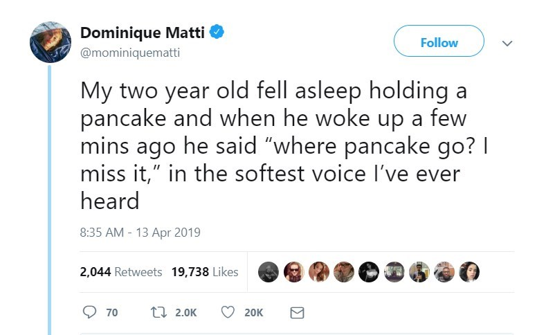 """twitter post My two year old fell asleep holding pancake and when he woke up a few mins ago he said """"where pancake go? I miss it,"""" in the softest voice I've ever heard"""