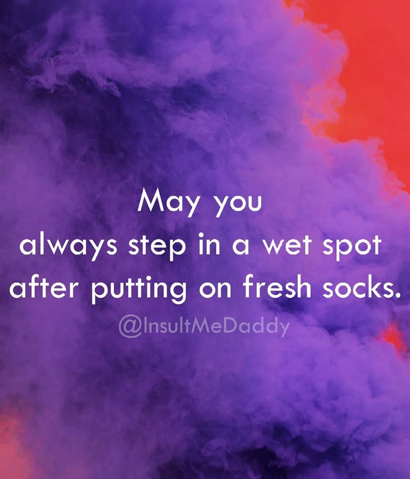 Purple - May you always step in a wet spot after putting on fresh socks. @InsultMeDaddy
