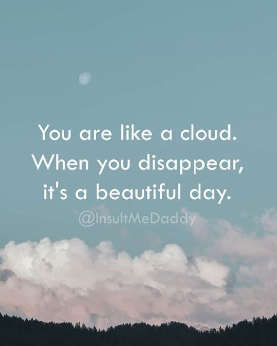 "Text that reads, ""You are like a cloud. When you disappear, it's a beautiful day"""