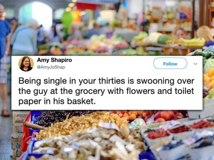 twitter post Being single in your thirties is swooning over the guy at the grocery with flowers and toilet paper in his basket