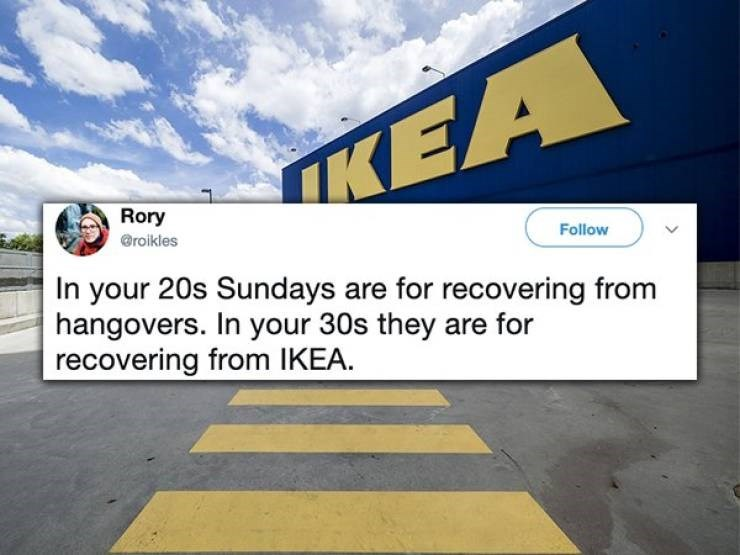 twitter post In your 20s Sundays are for recovering from hangovers. In your 30s they are for recovering from IKEA.