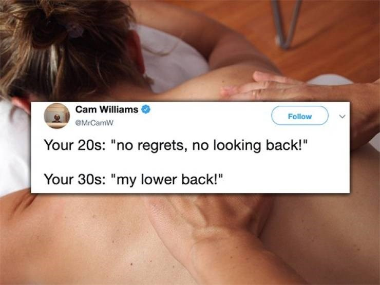 """twitter post Your 20s: """"no regrets, no looking back!"""" Your 30s: """"my lower back!"""""""