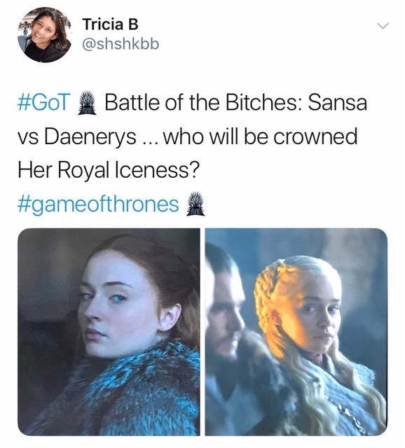 Face - Tricia B @shshkbb #GoT Battle of the Bitches: Sansa Daenerys. who will be crowned Her Royal lceness? #gameofthrones