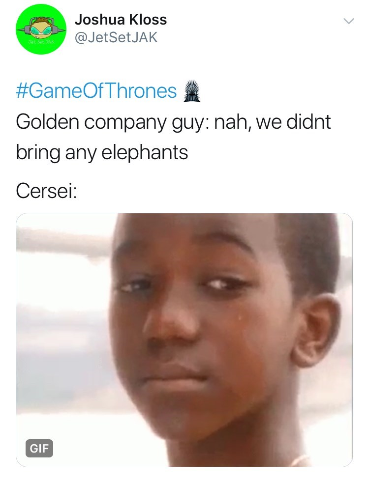 Face - Joshua Kloss @JetSetJAK Jet Set JAK #GameOfThrones Golden company guy: nah, we didnt bring any elephants Cersei: GIF