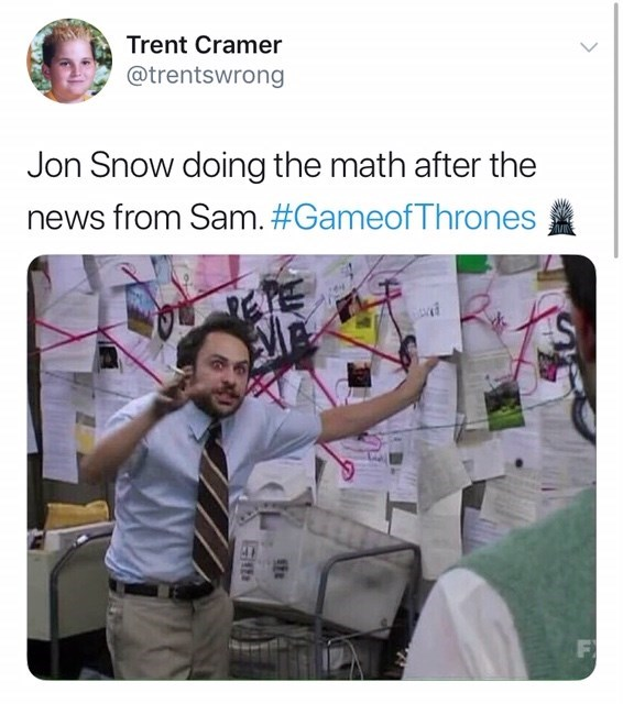 Text - Trent Cramer @trentswrong Jon Snow doing the math after the news from Sam. #GameofThrones