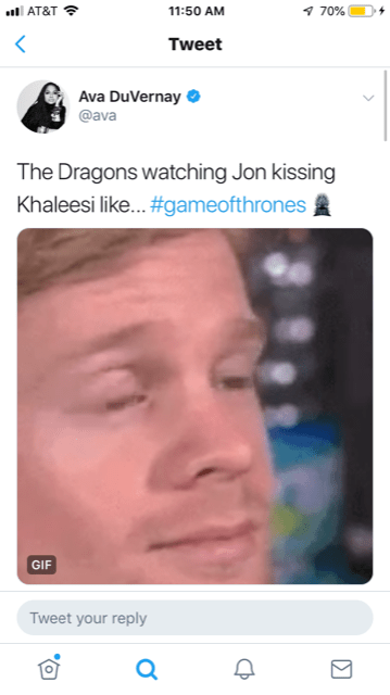 Face - 70% AT&T 11:50 AM Tweet Ava DuVernay @ava The Dragons watching Jon kissing Khaleesi like... #gameofthrones GIF Tweet your reply